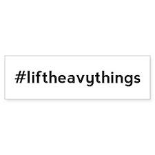 Lift Heavy Things Hashtag Bumper Bumper Sticker