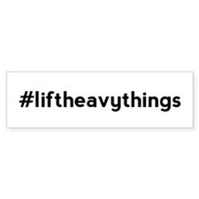 Lift Heavy Things Hashtag Bumper Sticker