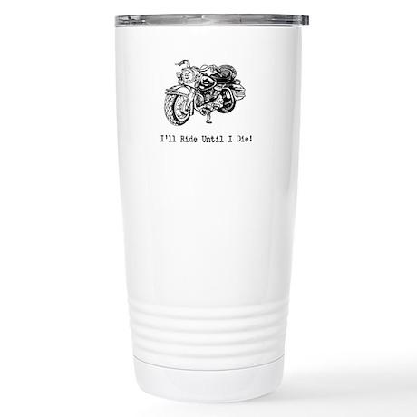 Riding Until I Die! Stainless Steel Travel Mug