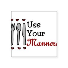 "Use Your Manners Square Sticker 3"" x 3"""