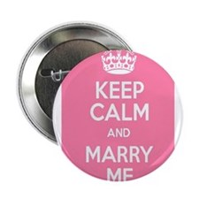 "Keep calm and Marry Me 2.25"" Button"