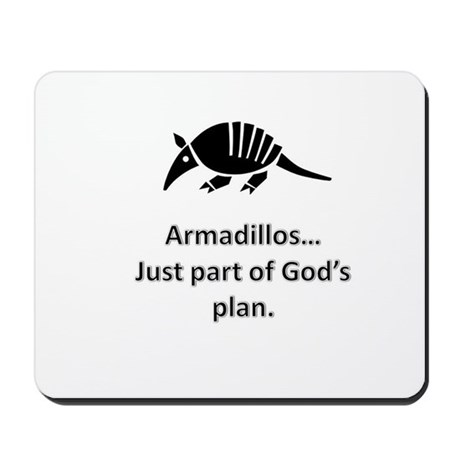 Armadillos...just part of God's plan Mousepad