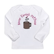 Never Enough Caffeine Long Sleeve Infant T-Shirt