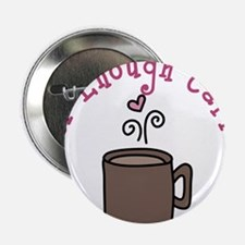 "Never Enough Caffeine 2.25"" Button"