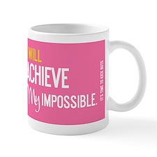 mug  I will achieve my impossible Mugs