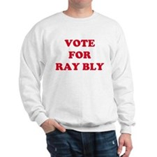 VOTE FOR RAY BLY Sweatshirt