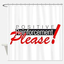Positive reinforcement.png Shower Curtain