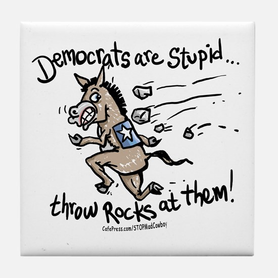 Democrats are Stupid Tile Coaster