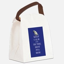 Keep Calm and Be The Best Pug Mom Canvas Lunch Bag