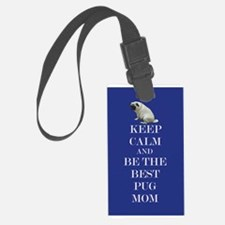 Keep Calm and Be The Best Pug Mom Luggage Tag