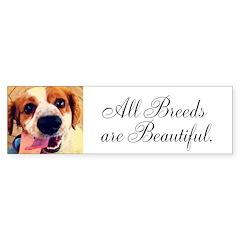 """All Breeds are Beautiful"" Bumper Sticke"