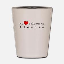 My Heart Belongs To Aleshia Shot Glass
