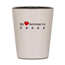 My Heart Belongs To Cesar Shot Glass