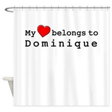 My Heart Belongs To Dominique Shower Curtain