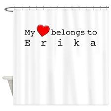My Heart Belongs To Erika Shower Curtain