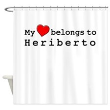 My Heart Belongs To Heriberto Shower Curtain