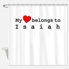 My Heart Belongs To Isaiah Shower Curtain