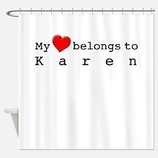 My Heart Belongs To Karen Shower Curtain
