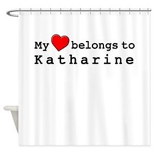 My Heart Belongs To Katharine Shower Curtain