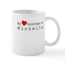 My Heart Belongs To Michelle Mug