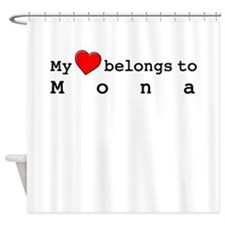 My Heart Belongs To Mona Shower Curtain