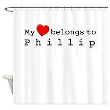 My Heart Belongs To Phillip Shower Curtain