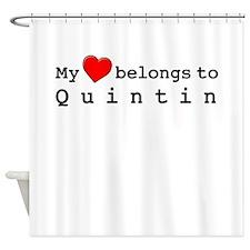 My Heart Belongs To Quintin Shower Curtain