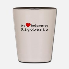 My Heart Belongs To Rigoberto Shot Glass