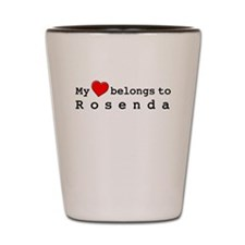 My Heart Belongs To Rosenda Shot Glass