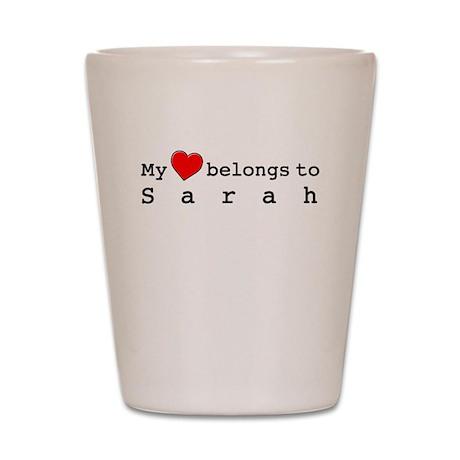 My Heart Belongs To Sarah Shot Glass