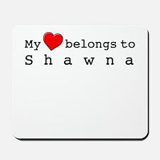 My Heart Belongs To Shawna Mousepad