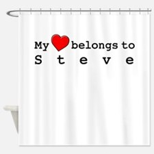 My Heart Belongs To Steve Shower Curtain