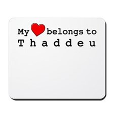 My Heart Belongs To Thaddeu Mousepad
