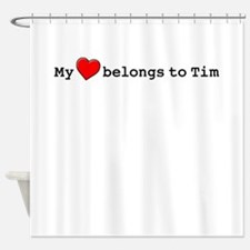 My Heart Belongs To Tim Shower Curtain
