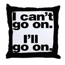 I can't go on Throw Pillow