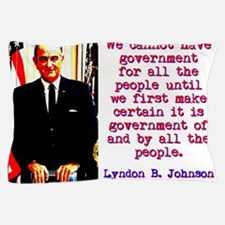 We Cannot Have Government - Lyndon Johnson Pillow