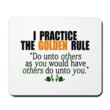 I practice the GOLDEN RULE Mousepad