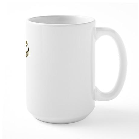 Dingleberries Are People Too! Large Mug