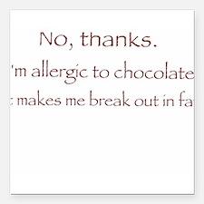 "No chocolate please! Square Car Magnet 3"" x 3"""