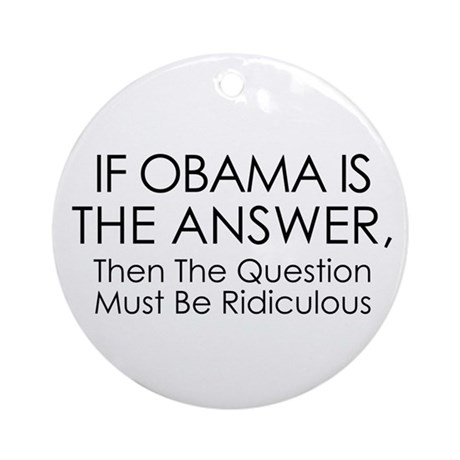 If Obama Is The Answer Ornament (Round)