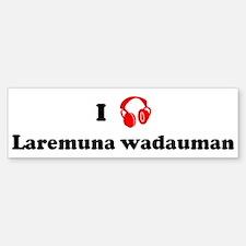 Laremuna wadauman music Bumper Bumper Bumper Sticker
