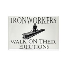 Ironworkers Walk on thier Ere Rectangle Magnet