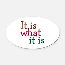 It is what it is Oval Car Magnet