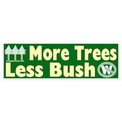 More Trees Less Bush Bumper Bumper Sticker