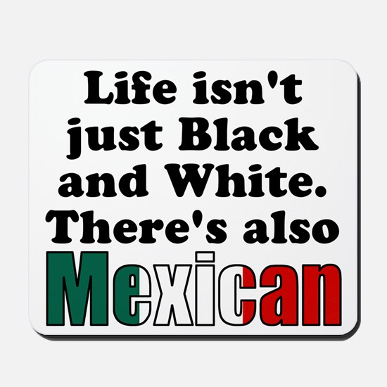 Theres also Mexican Mousepad