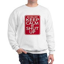 funny anti keep calm parody humor Sweatshirt