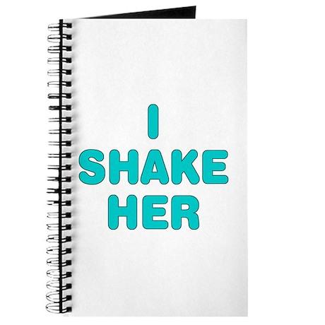 I SHAKE HER Journal