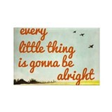 Every little things gonna be alright alright Magnets