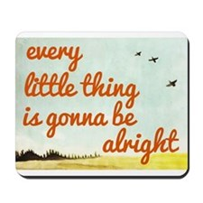 Every Little Thing is Gonna be Alright Mousepad