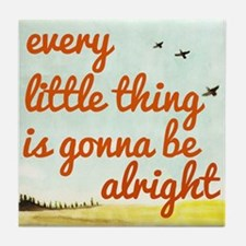 Every Little Thing is Gonna be Alright Tile Coaste
